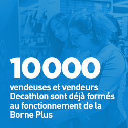 10000 vendeuses et vendeurs Decathlon sont déjà formés au fonctionnement de la Borne Plus